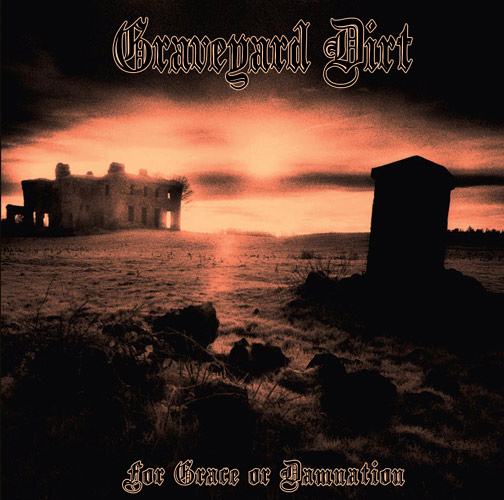 Graveyard Dirt - For Grace Or Damnation