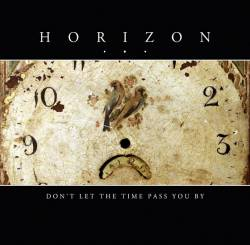 Horizon... - Don't Let the Time Pass You By