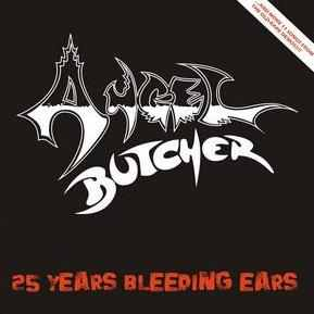 Angel Butcher - 25 years bleeding Ears