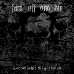 Fuck Off And Die! - Sociophatic Regression