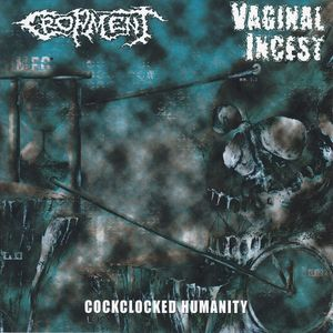 Cropment / Vaginal Incest ‎– Cockclocked Humanity