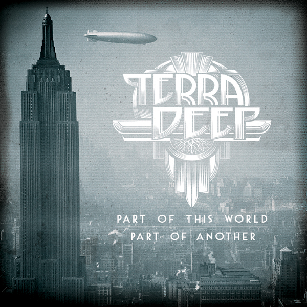 TERRA DEEP - Part of this World, Part of Another