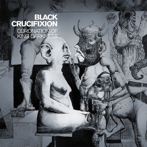 BLACK CRUCIFIXION � CORONATION OF KING DARKNESS