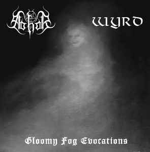 Abhor / Wyrd – Gloomy Fog Evocations