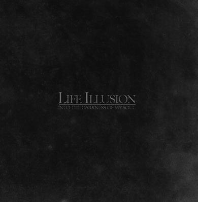 Life Illusion-Into The Darkness of My Soul