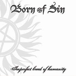 Born Of Sin-Imperfect Breed Of Humanity