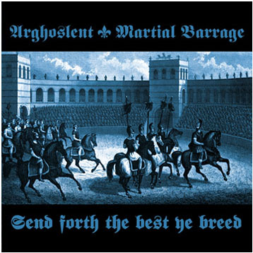 ARGHOSLENT/ MARTIAL BARRAGE - Send Forth the Best Ye Breed